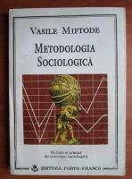 Vasile Miftode - Metodologia sociologica