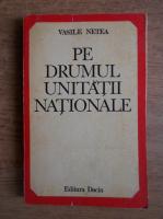 Vasile Netea - Pe drumul unitatii nationale