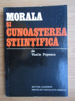 Vasile Popescu - Morala si cunoasterea stiintifica