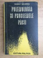 Vasile Secares - Polemologia si problemele pacii