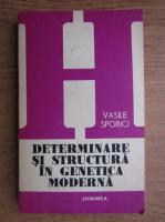 Anticariat: Vasile Sporici - Determinare si structura in genetica moderna