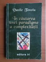Anticariat: Vasile Tonoiu - In cautarea unei paradigme a complexitatii