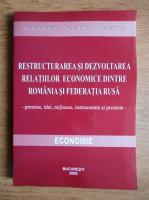 Vasile V. Ghisa - Restructurarea si dezvoltarea relatiilor econimice dintre Romania si Federatia Rusa