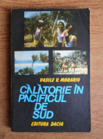 Vasile V. Morariu - Calatorie in Pacificul de Sud