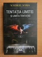 Anticariat: Vasile Voia - Tentatia limitei si limita tentatiei