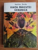 Vasilica Gurau - Viata Maicutei Veronica