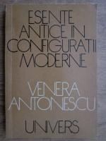 Anticariat: Venera Antonescu - Esente antice in configuratii moderne