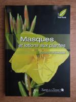Anticariat: Veronique Desarzens - Masques et lotions aux plantes