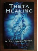 Anticariat: Vianna Stibal - Theta healing. Inalta-te si cauta-l pe Dumnezeu. Inalta-te si lucreaza cu Dumnezeu