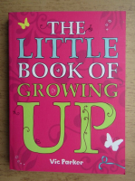 Anticariat: Vic Parker - The little book of growing up