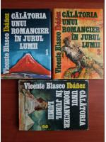Vicente Blasco Ibanez - Calatoria unui romancier in jurul lumii (3 volume)
