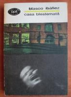 Anticariat: Vicente Blasco Ibanez - Casa blestemata