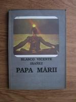 Anticariat: Vicente Blasco Ibanez - Papa marii