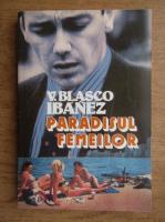 Anticariat: Vicente Blasco Ibanez - Paradisul femeilor