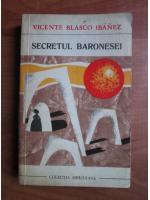 Anticariat: Vicente Blasco Ibanez - Secretul baronesei