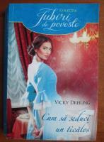Anticariat: Vicky Dreiling - Cum sa seduci un ticalos