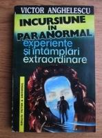Victor Anghelescu - Incursiune in paranormal. Experiente si intamplari extraordinare