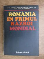 Anticariat: Victor Atanasiu, Anastasie Iordache, Mircea Iosa, Ion M. Oprea - Romania in Primul Razboi Mondial