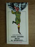 Anticariat: Victor Banciulescu - Acest straniu secol al sportului...