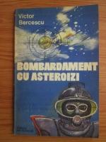 Anticariat: Victor Bercescu - Bombardament cu asteriozi