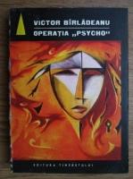Anticariat: Victor Birladeanu - Operatia Psycho