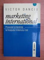 Victor Danciu - Marketing international. Provocari si tendinte la inceputul mileniului trei