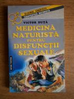 Anticariat: Victor Duta - Medicina naturista pentru disfunctii sexuale