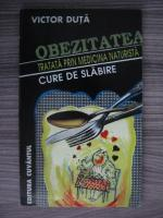 Victor Duta - Obezitatea tratata prin medicina naturista. Cure de slabire