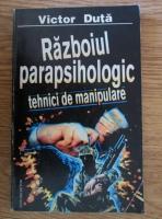 Anticariat: Victor Duta - Razboiul parapsihologic. Tehnici de manipulare