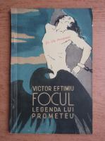 Anticariat: Victor Eftimiu - Focul. Legenda lui Prometeu