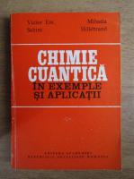 Victor Em. Sahini - Chimie cuantica in exemple si aplicatii