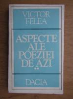 Victor Felea - Aspecte ale poeziei de azi (volumul 2)