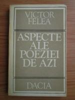 Victor Felea - Aspecte ale poeziei de azi