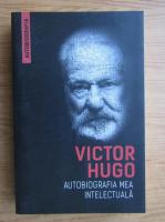 Anticariat: Victor Hugo - Autobiografia mea intelectuala