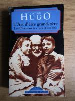 Victor Hugo - L'art d'etre grand-pere, les chansons des rues et des bois