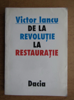 Victor Iancu - De la revolutie la restauratie