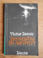 Victor Iancu - Intrebari in asfintit
