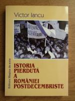 Victor Iancu - Istoria pierduta a Romaniei postdecembriste