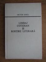 Victor Iancu - Limbaj cotidian si rostire literara