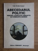 Anticariat: Victor Isac - Abecedarul politic pentru judecata dreapta si conduita demna
