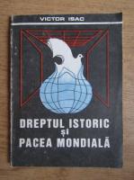 Anticariat: Victor Isac - Dreptul istoric si Pacea Mondiala