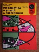Victor Laiber - Informatica o stiinta a prezentului