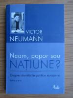 Victor Neumann - Neam, popor sau natiune?