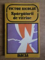 Anticariat: Victor Nicolae - Spargatorii de vitrine