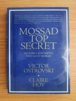 Victor Ostrovski, Claire Hoy - Mossad top secret. Devenirea si sfarsitul unui agent Mossad