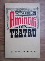 Anticariat:  Victor Papilian - Amintiri din teatru