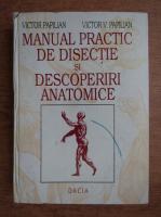 Victor Papilian - Manual practic de disectie si descoperiri anatomice