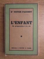Anticariat: Victor Pauchet - L'enfant. Sa preparation a la vie (1929)