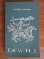 Anticariat: Victor Rusu Ciobanu - Dacia Felix. Evocare istorica