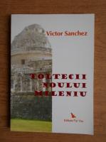 Anticariat: Victor Sanchez - Toltecii noului mileniu